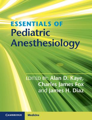 Essentials of Pediatric Anesthesiology By Kaye, Alan D. (EDT)/ Fox, Charles James (EDT)/ Diaz, James H. (EDT)